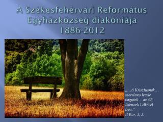 A Székesfehérvári  R eformátus  E gyházközség diakóniája 1886-2012