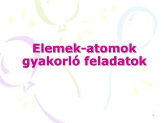 Elemek-atomok gyakorl� feladatok
