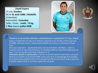 David Ospina 25 ans,  Gardien Né le  31 août 1988  à  Medellín  (Colombie) Nationalité  : Colombie