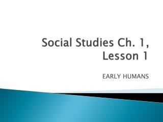Social Studies Ch. 1, Lesson 1