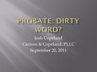 Probate: Dirty Word?
