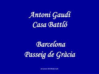 Antoni Gaudí Casa Battló  Barcelona Passeig de Gr à cia