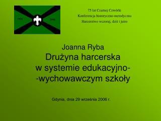 Joanna Ryba Drużyna harcerska  w systemie edukacyjno- -wychowawczym szkoły