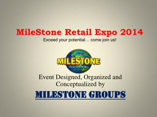 MileStone Retail Expo 2014 Exceed your potential… come join us!