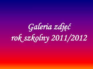 Galeria zdj??  rok szkolny 2011/2012