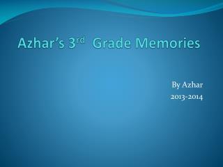 Azhar's  3 rd   Grade  M emories