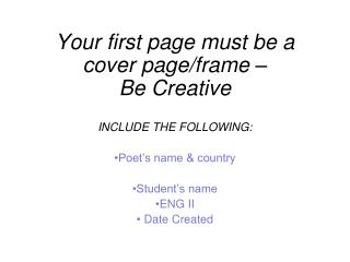 Your first page must be a cover page/frame –  Be Creative