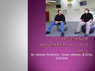 ASAP Seminar November 16, 2013 YMCA