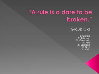 """A rule is a dare to be broken."""
