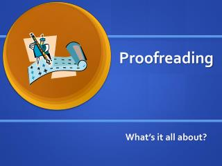 Proofreading What�s it all about?