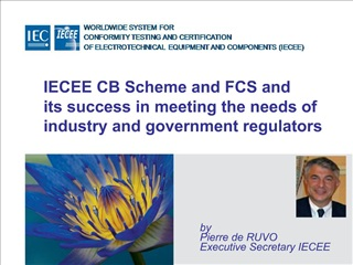 IECEE CB Scheme and FCS and its success in meeting the needs of industry and government regulators