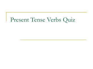 Present Tense Verbs Quiz