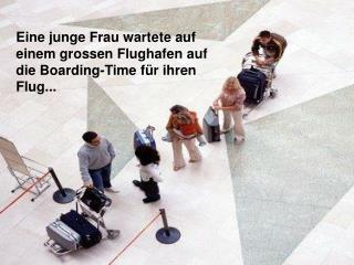 Eine junge Frau wartete auf einem grossen Flughafen auf die Boarding-Time für ihren Flug...
