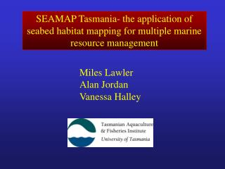 SEAMAP Tasmania- the application of seabed habitat mapping for multiple marine resource management