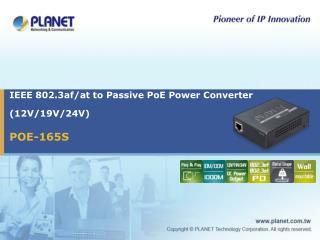 IEEE 802.3af/at to Passive PoE Power Converter (12V/19V/24V)