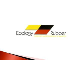 ECOLOGY RUBBER Es una empresa dedicada al desarrollo, producción y