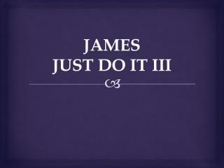JAMES  JUST  DO IT  III