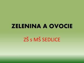 ZELENINA A OVOCIE