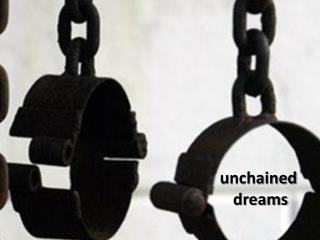 u nchained  dreams