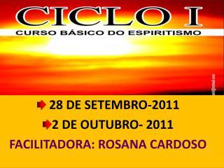 28  DE SETEMBRO -2011  2 DE OUTUBRO - 2011 FACILITADORA: ROSANA CARDOSO