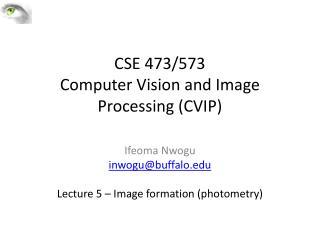 CSE 473/573  Computer Vision and Image Processing (CVIP)