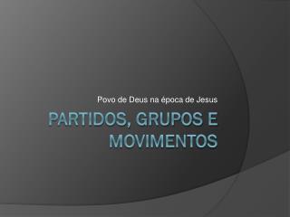 Partidos, grupos e movimentos