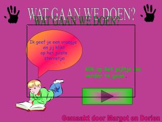 WAT GAAN WE DOEN?