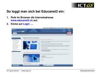 1.Rufe im Browser die Internetadresse educanet2.ch  auf.