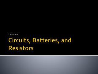 Circuits, Batteries, and Resistors