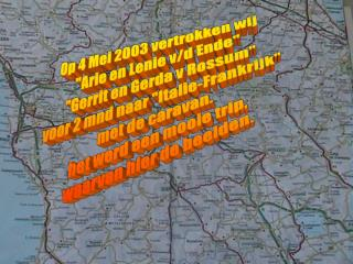 "Op 4 Mei 2003 vertrokken wij  ""Arie en Lenie v/d Ende""  ""Gerrit en Gerda v Rossum"""