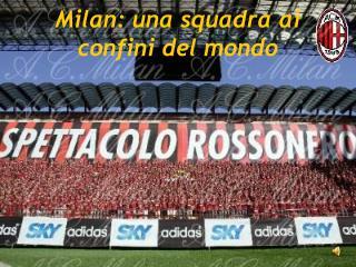 Milan: una squadra ai confini del mondo