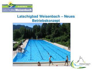 Latschigbad Weisenbach – Neues Betriebskonzept  ab 2012