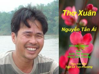Th ơ Xuân Nguyễn Tấn Ái Thực hiện  PPS: Trần Lê Túy -Ph ượ ng