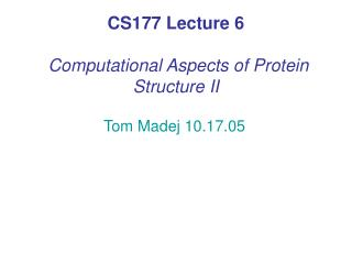 CS177 Lecture 6   Computational Aspects of Protein Structure II