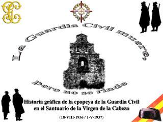 Historia gr áfica  de la epopeya de la Guardia Civil en el Santuario de la Virgen de la Cabeza