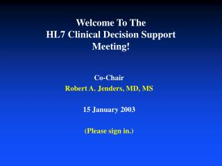 Welcome To The HL7 Clinical Decision Support Meeting!