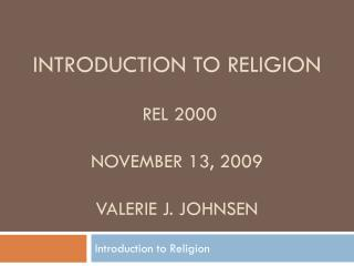 Introduction to Religion  REL 2000  November 13, 2009 Valerie J. Johnsen