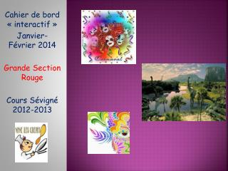 Cahier de bord «interactif»  Janvier-Février 2014 Grande Section Rouge Cours Sévigné 2012-2013