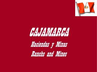 CAJAMARCA   Haciendas y Minas                       Ranchs and Mines