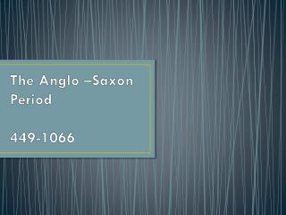 The Anglo �Saxon Period 449-1066