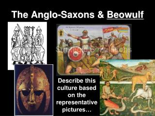 The Anglo-Saxons &  Beowulf