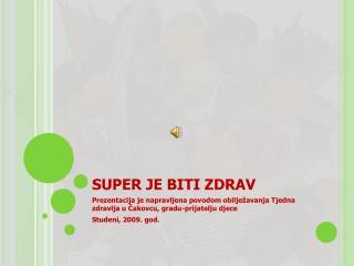 SUPER JE BITI ZDRAV