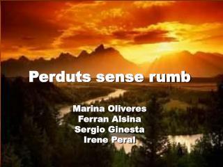 Perduts sense rumb Marina Oliveres Ferran Alsina Sergio Ginesta Irene Peral