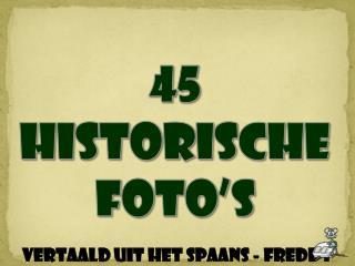 45 HISTORISCHE FOTO'S