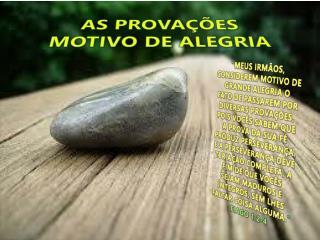 AS PROVAÇÕES  MOTIVO  DE ALEGRIA