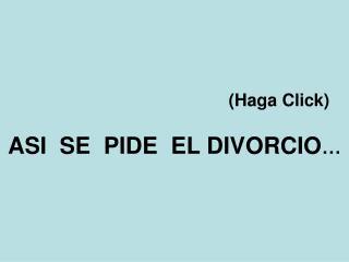(Haga Click) ASI  SE  PIDE  EL DIVORCIO �