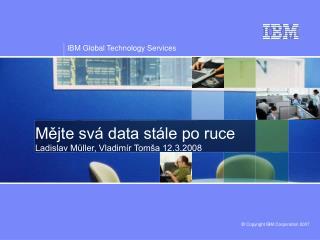 Mějte svá data stále po ruce  Ladislav Müller, Vladimír Tomša 12.3.2008