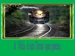 A  Vida  é um Trem  que passa .