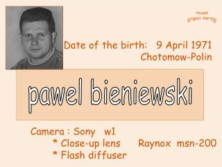 Date of the birth:   9 April 1971 Chotomow-Polin
