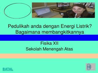 Pedulikah anda dengan Energi Listrik? Bagaimana membangkitkannya
